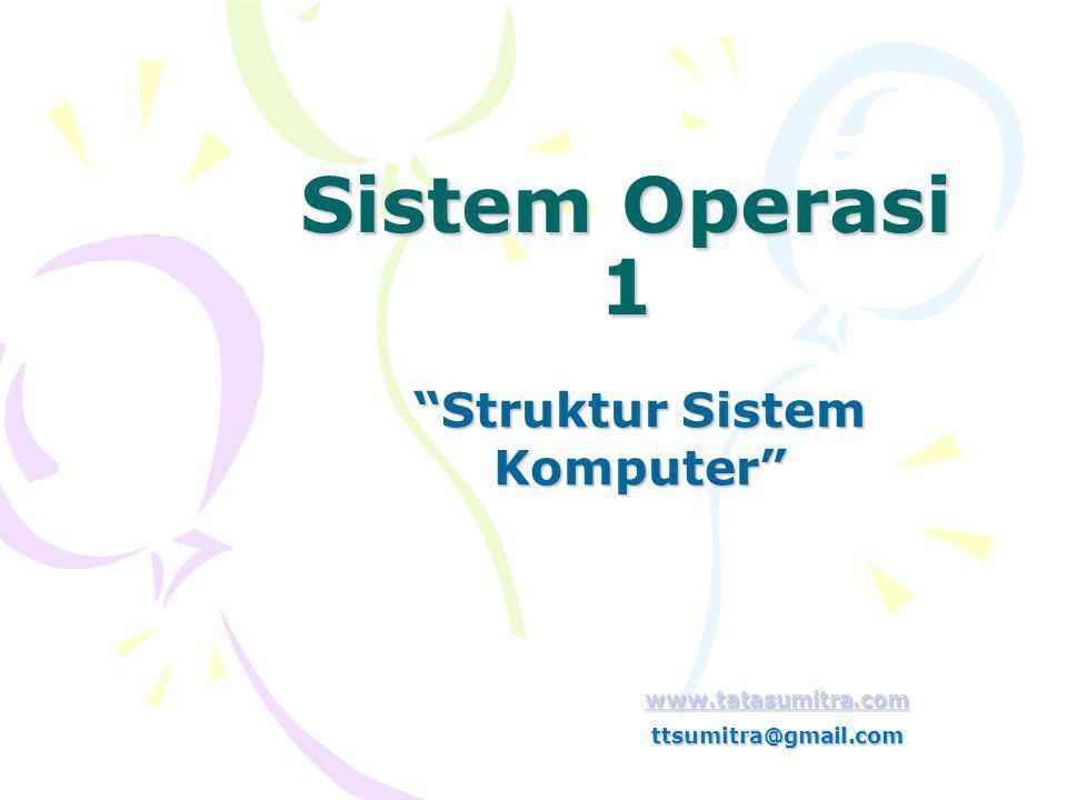 Sistem Operasi 1 Struktur Sistem Komputer www.tatasumitra.com ttsumitra@gmail.com
