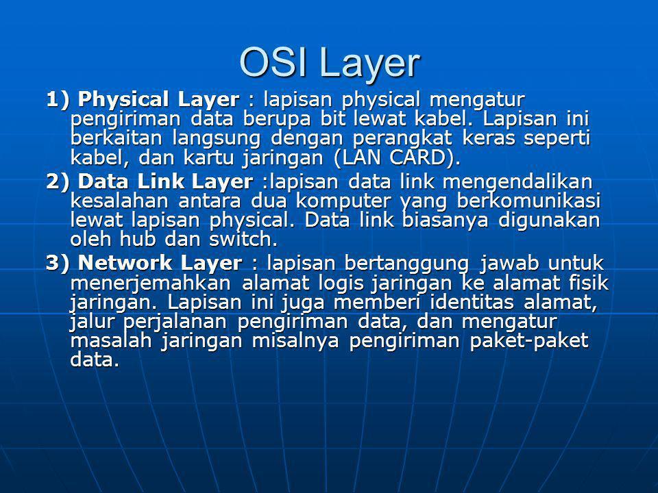 OSI Layer 1) Physical Layer : lapisan physical mengatur pengiriman data berupa bit lewat kabel. Lapisan ini berkaitan langsung dengan perangkat keras