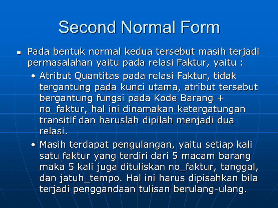 Second Normal Form Pada bentuk normal kedua tersebut masih terjadi permasalahan yaitu pada relasi Faktur, yaitu : Pada bentuk normal kedua tersebut ma