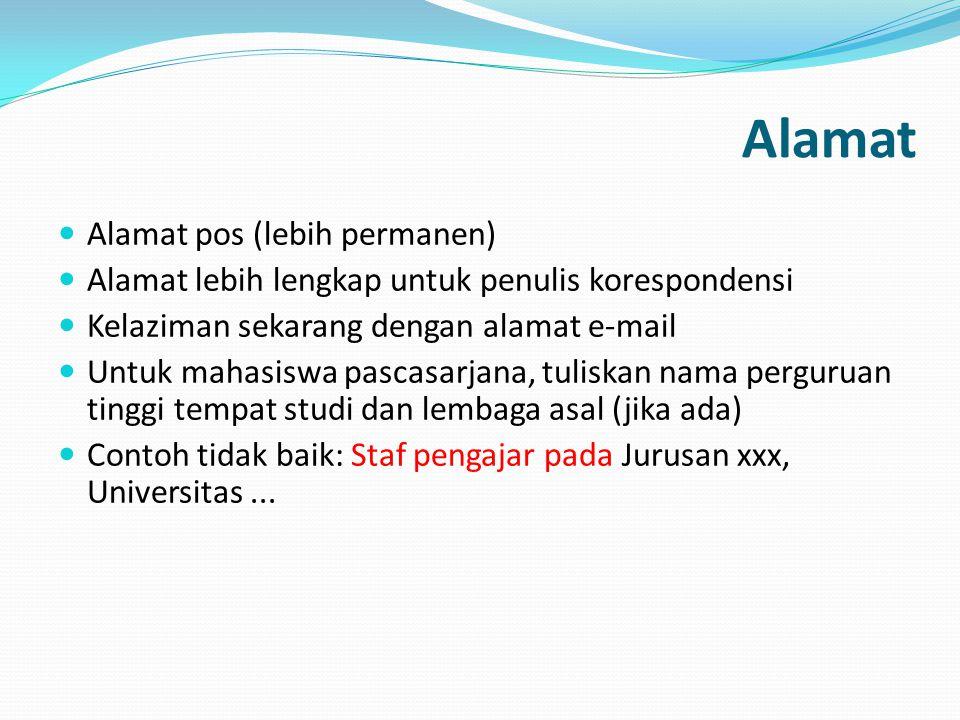 Alamat Alamat pos (lebih permanen) Alamat lebih lengkap untuk penulis korespondensi Kelaziman sekarang dengan alamat e-mail Untuk mahasiswa pascasarja
