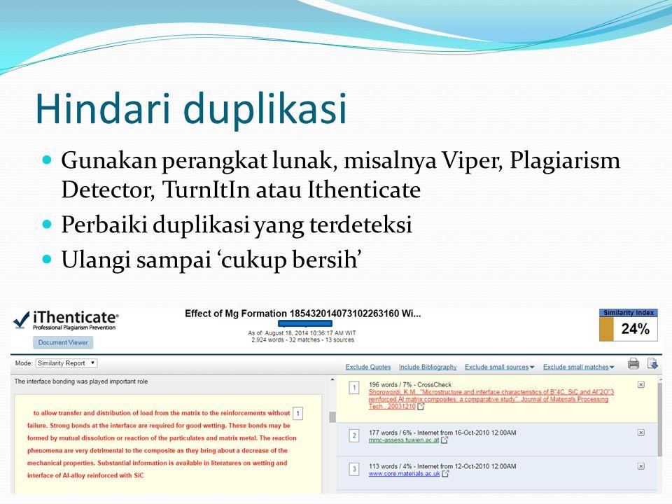 Hindari duplikasi Gunakan perangkat lunak, misalnya Viper, Plagiarism Detector, TurnItIn atau Ithenticate Perbaiki duplikasi yang terdeteksi Ulangi sa