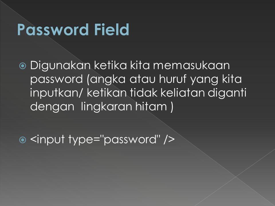  Digunakan ketika kita memasukaan password (angka atau huruf yang kita inputkan/ ketikan tidak keliatan diganti dengan lingkaran hitam ) 