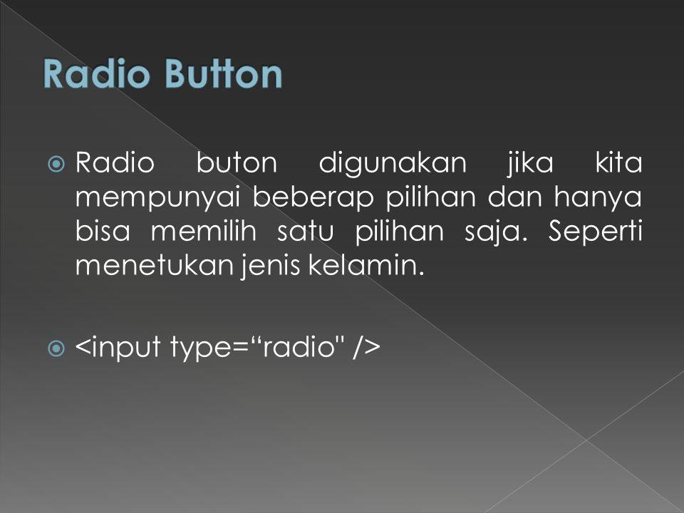 Radio buton digunakan jika kita mempunyai beberap pilihan dan hanya bisa memilih satu pilihan saja. Seperti menetukan jenis kelamin. 
