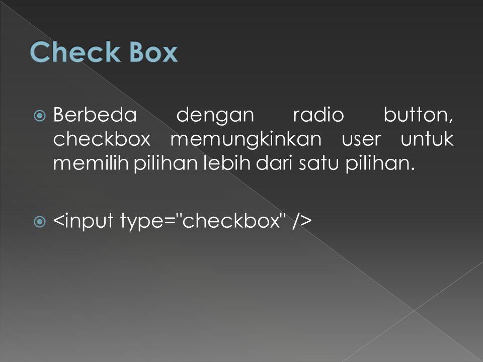  Berbeda dengan radio button, checkbox memungkinkan user untuk memilih pilihan lebih dari satu pilihan. 