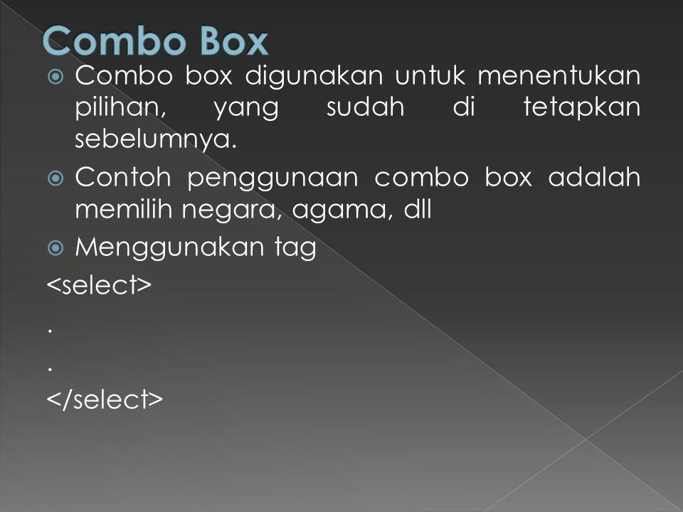  Combo box digunakan untuk menentukan pilihan, yang sudah di tetapkan sebelumnya.  Contoh penggunaan combo box adalah memilih negara, agama, dll  M