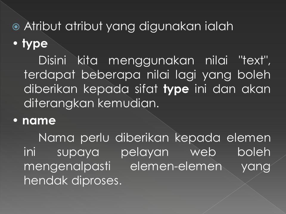  Atribut atribut yang digunakan ialah type Disini kita menggunakan nilai