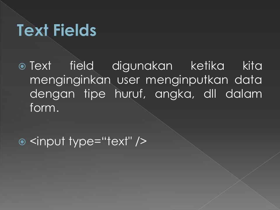  Text field digunakan ketika kita menginginkan user menginputkan data dengan tipe huruf, angka, dll dalam form. 