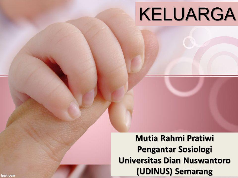Mutia Rahmi Pratiwi Pengantar Sosiologi Universitas Dian Nuswantoro (UDINUS) Semarang KELUARGA