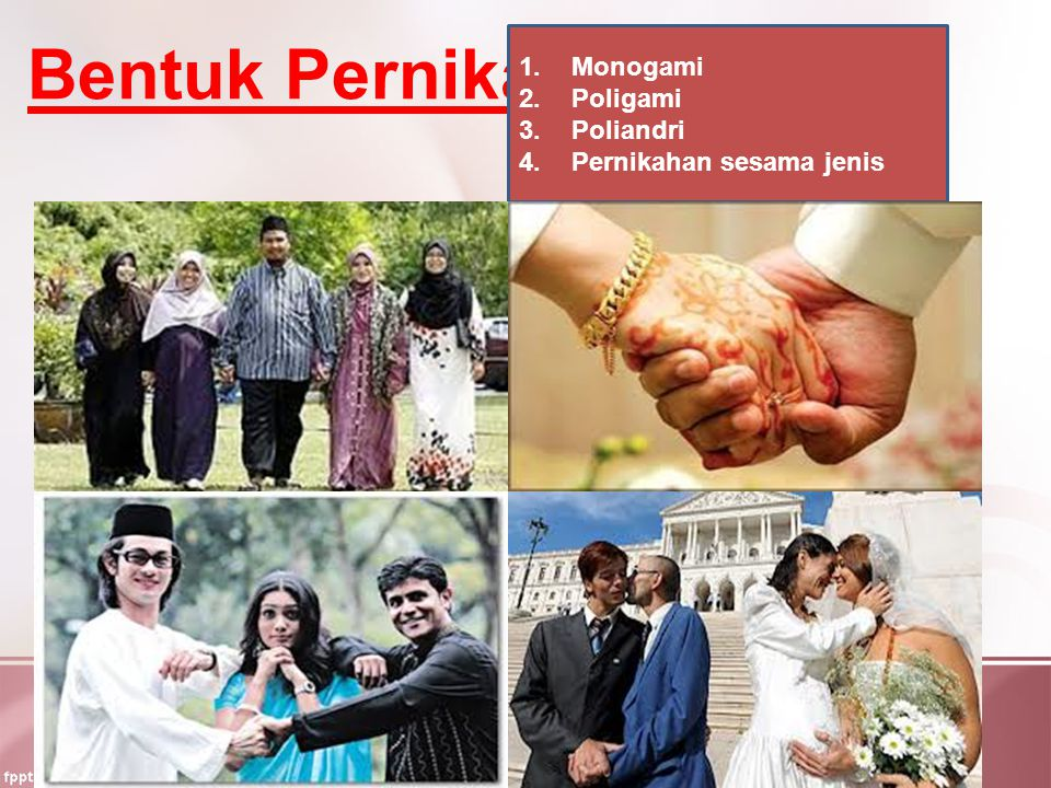 Bentuk Pernikahan 1.Monogami 2.Poligami 3.Poliandri 4.Pernikahan sesama jenis
