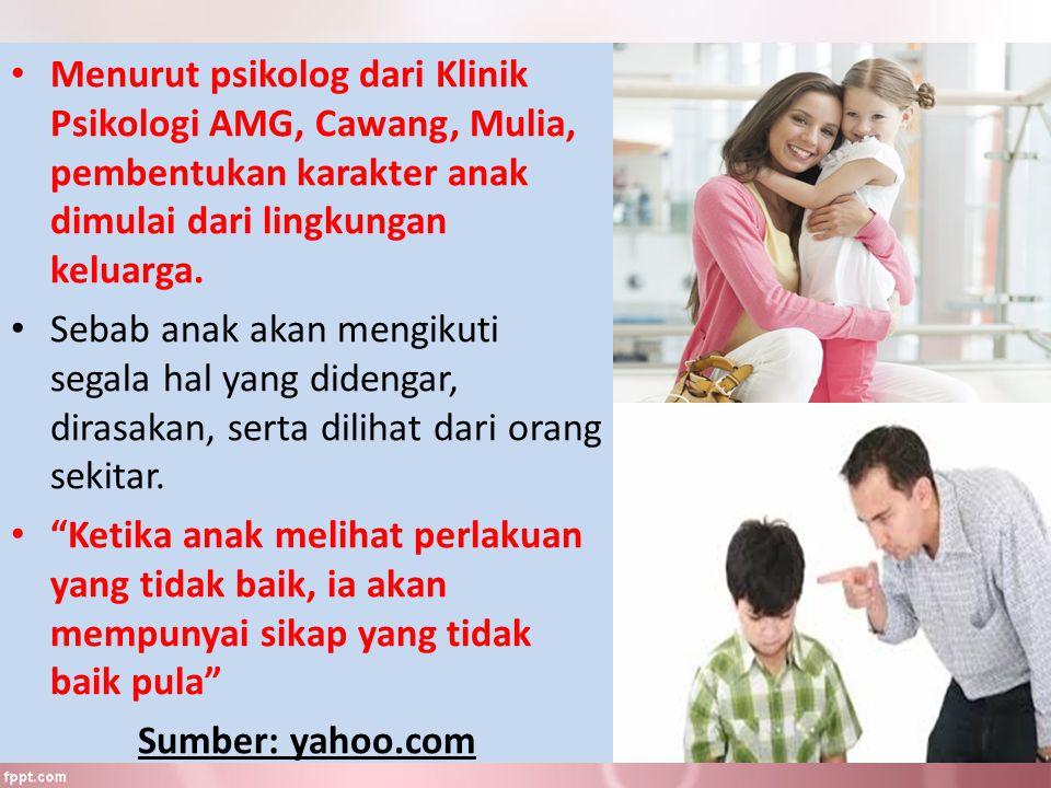 Menurut psikolog dari Klinik Psikologi AMG, Cawang, Mulia, pembentukan karakter anak dimulai dari lingkungan keluarga. Sebab anak akan mengikuti segal