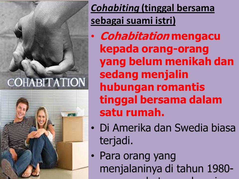 Cohabiting (tinggal bersama sebagai suami istri) Cohabitation mengacu kepada orang-orang yang belum menikah dan sedang menjalin hubungan romantis tinggal bersama dalam satu rumah.