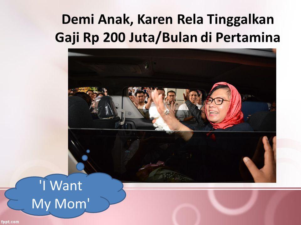 Demi Anak, Karen Rela Tinggalkan Gaji Rp 200 Juta/Bulan di Pertamina 'I Want My Mom'