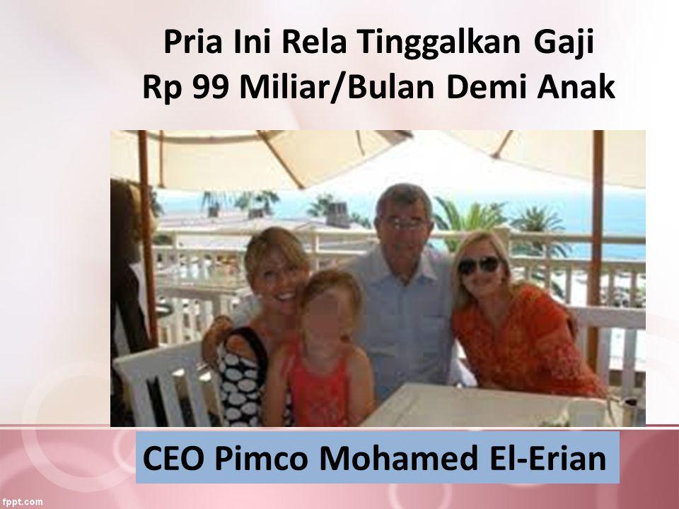 Pria Ini Rela Tinggalkan Gaji Rp 99 Miliar/Bulan Demi Anak CEO Pimco Mohamed El-Erian