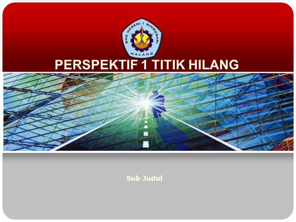 PERSPEKTIF 1 TITIK HILANG Sub Judul