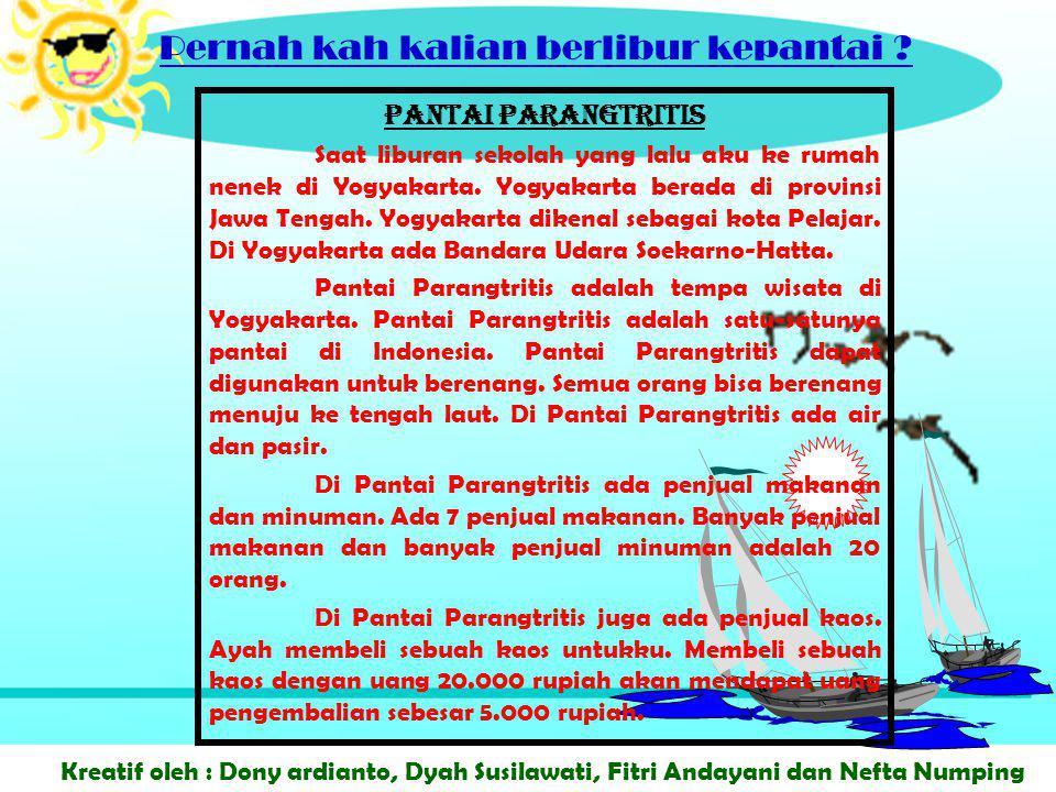 Kreatif oleh : Dony ardianto, Dyah Susilawati, Fitri Andayani dan Nefta Numping Pantai PARANGTRITIS Saat liburan sekolah yang lalu aku ke rumah nenek di Yogyakarta.