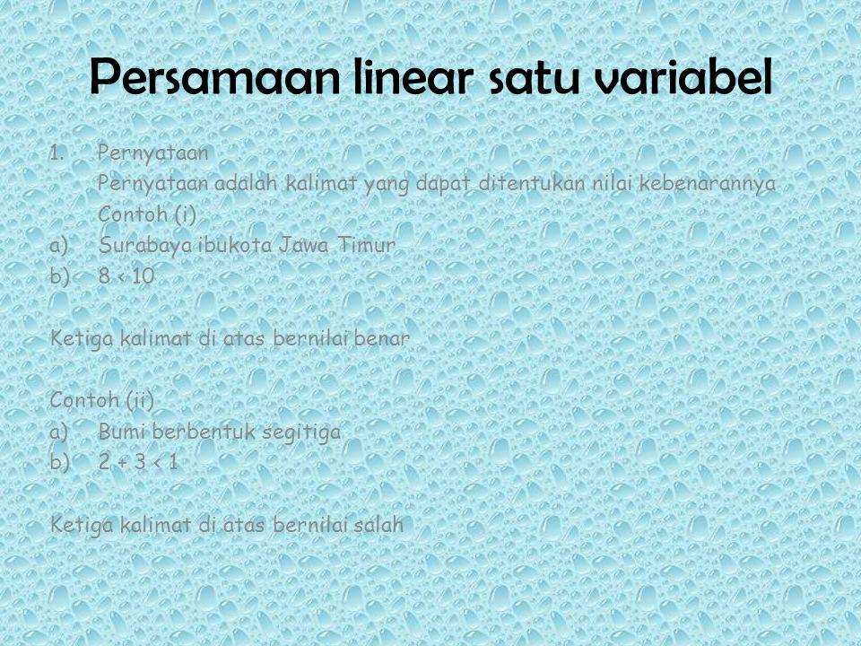 Persamaan linear satu variabel 1.Pernyataan Pernyataan adalah kalimat yang dapat ditentukan nilai kebenarannya Contoh (i) a)Surabaya ibukota Jawa Timu