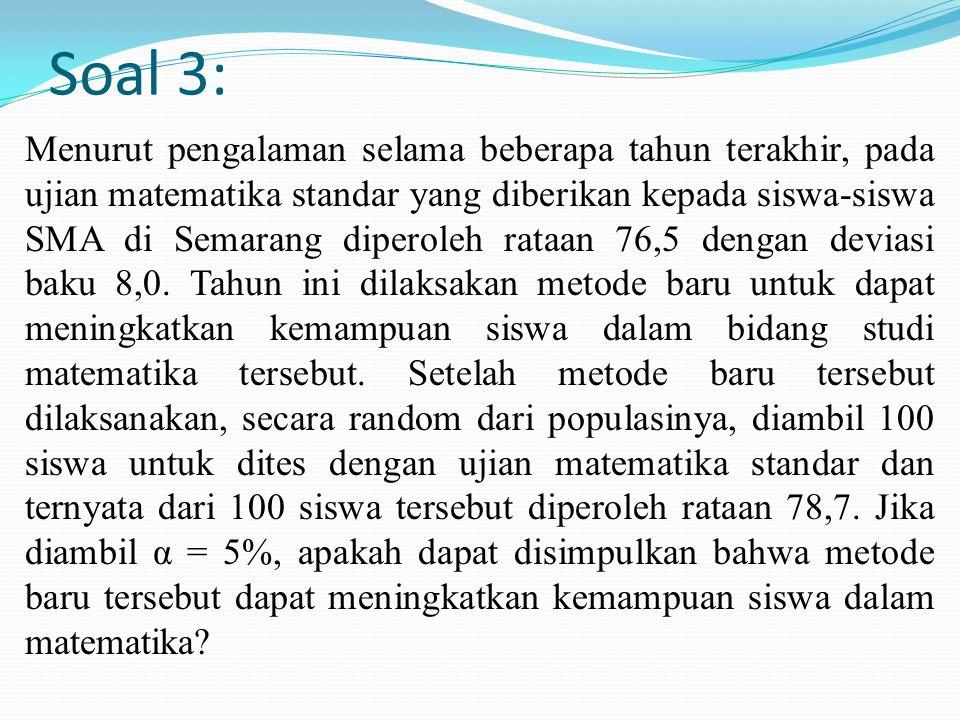 Soal 3: Menurut pengalaman selama beberapa tahun terakhir, pada ujian matematika standar yang diberikan kepada siswa-siswa SMA di Semarang diperoleh r