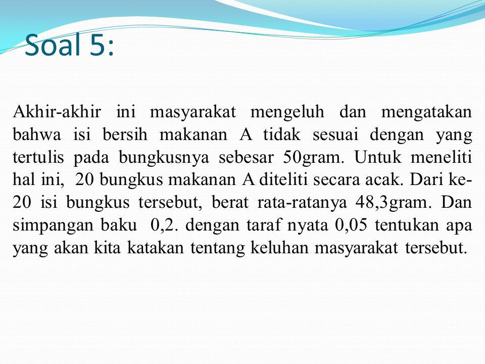 Soal 5: Akhir-akhir ini masyarakat mengeluh dan mengatakan bahwa isi bersih makanan A tidak sesuai dengan yang tertulis pada bungkusnya sebesar 50gram