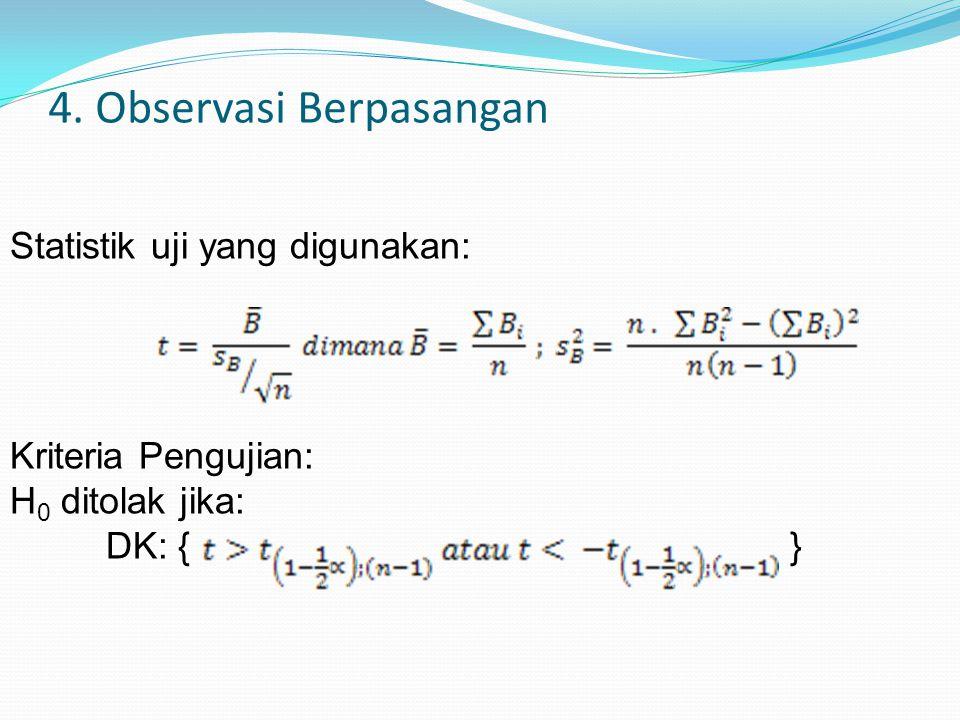 4. Observasi Berpasangan Statistik uji yang digunakan: Kriteria Pengujian: H 0 ditolak jika: DK: { }