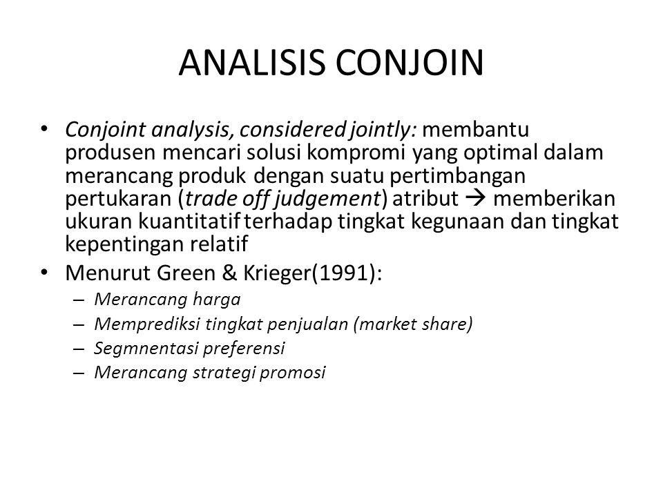 ANALISIS CONJOIN Conjoint analysis, considered jointly: membantu produsen mencari solusi kompromi yang optimal dalam merancang produk dengan suatu per
