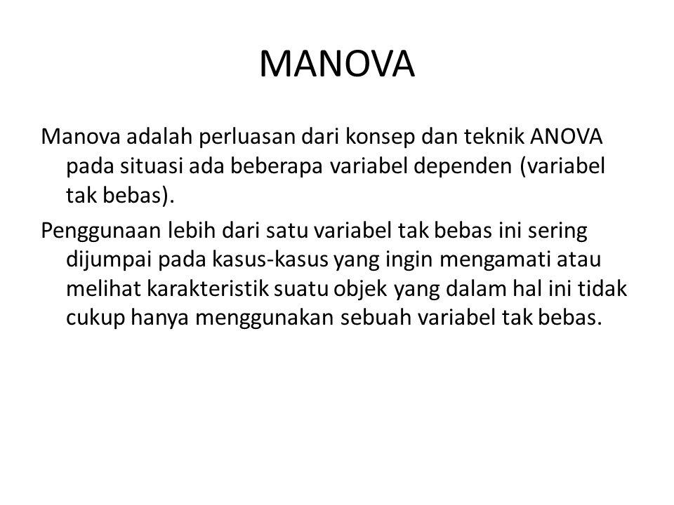 MANOVA Manova adalah perluasan dari konsep dan teknik ANOVA pada situasi ada beberapa variabel dependen (variabel tak bebas). Penggunaan lebih dari sa