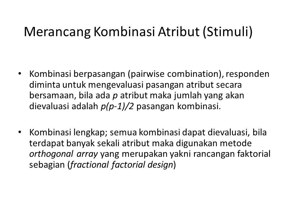 Merancang Kombinasi Atribut (Stimuli) Kombinasi berpasangan (pairwise combination), responden diminta untuk mengevaluasi pasangan atribut secara bersa