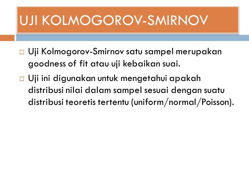 UJI KOLMOGOROV-SMIRNOV  Uji Kolmogorov-Smirnov satu sampel merupakan goodness of fit atau uji kebaikan suai.  Uji ini digunakan untuk mengetahui apa