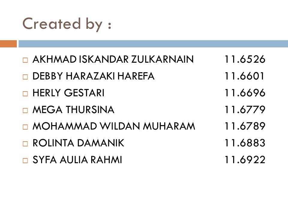 Created by :  AKHMAD ISKANDAR ZULKARNAIN 11.6526  DEBBY HARAZAKI HAREFA 11.6601  HERLY GESTARI 11.6696  MEGA THURSINA 11.6779  MOHAMMAD WILDAN MU
