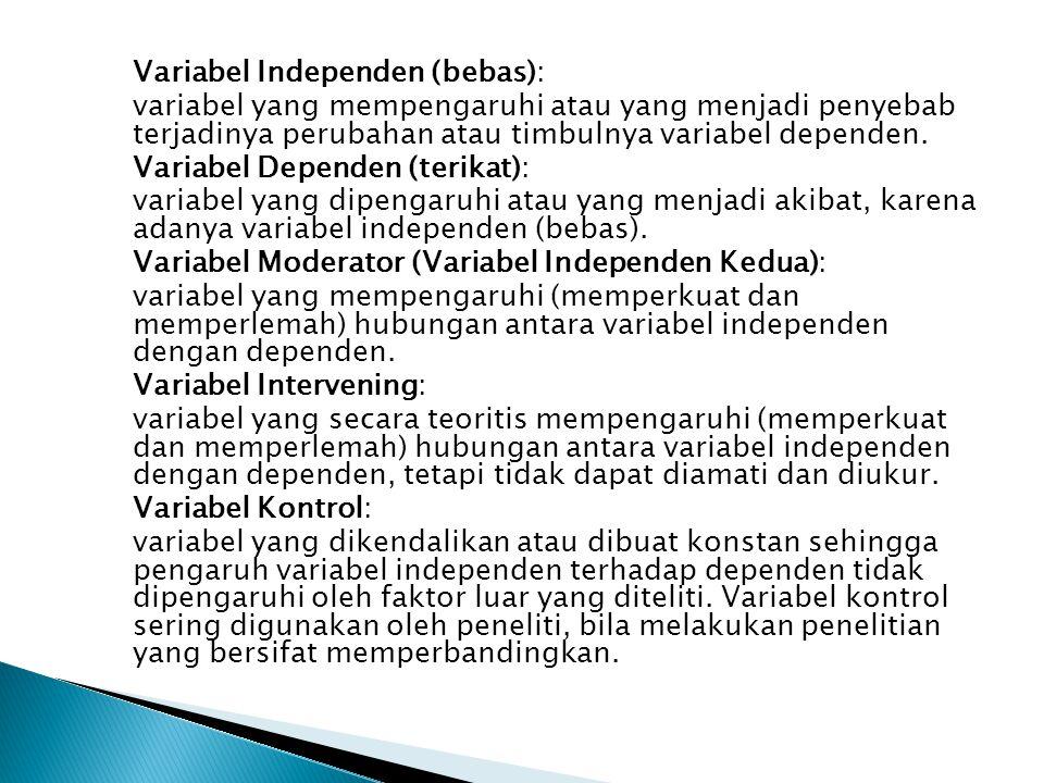 Variabel Independen (bebas): variabel yang mempengaruhi atau yang menjadi penyebab terjadinya perubahan atau timbulnya variabel dependen. Variabel Dep