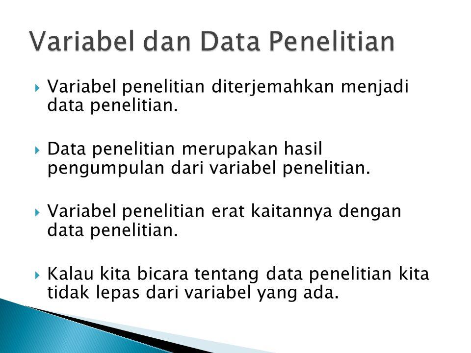  Variabel penelitian diterjemahkan menjadi data penelitian.  Data penelitian merupakan hasil pengumpulan dari variabel penelitian.  Variabel peneli