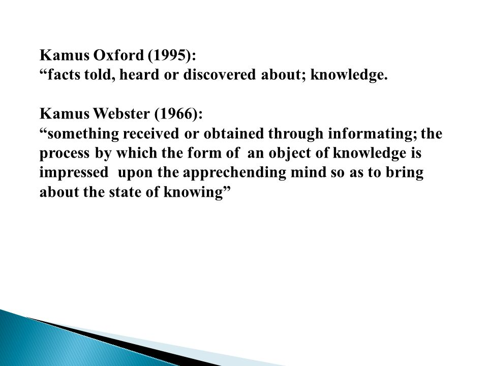 Kamus Oxford (1995): facts told, heard or discovered about; knowledge.