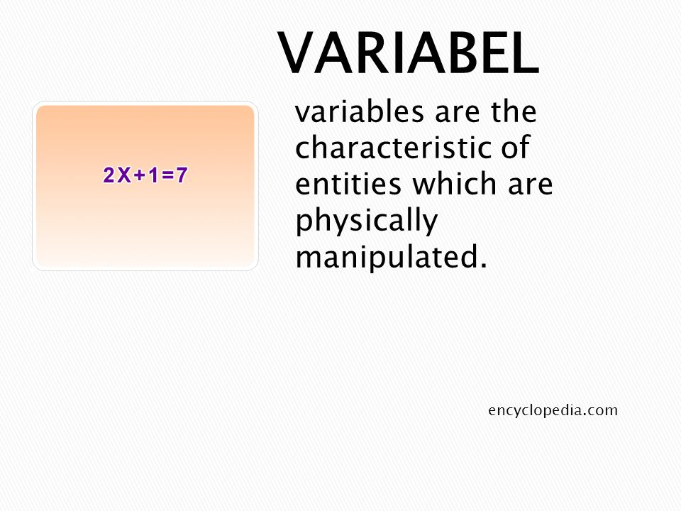 encyclopedia.com VARIABEL variables are the characteristic of entities which are physically manipulated.