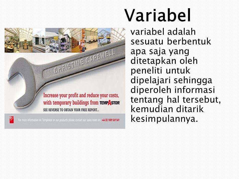 Variabel variabel adalah sesuatu berbentuk apa saja yang ditetapkan oleh peneliti untuk dipelajari sehingga diperoleh informasi tentang hal tersebut,