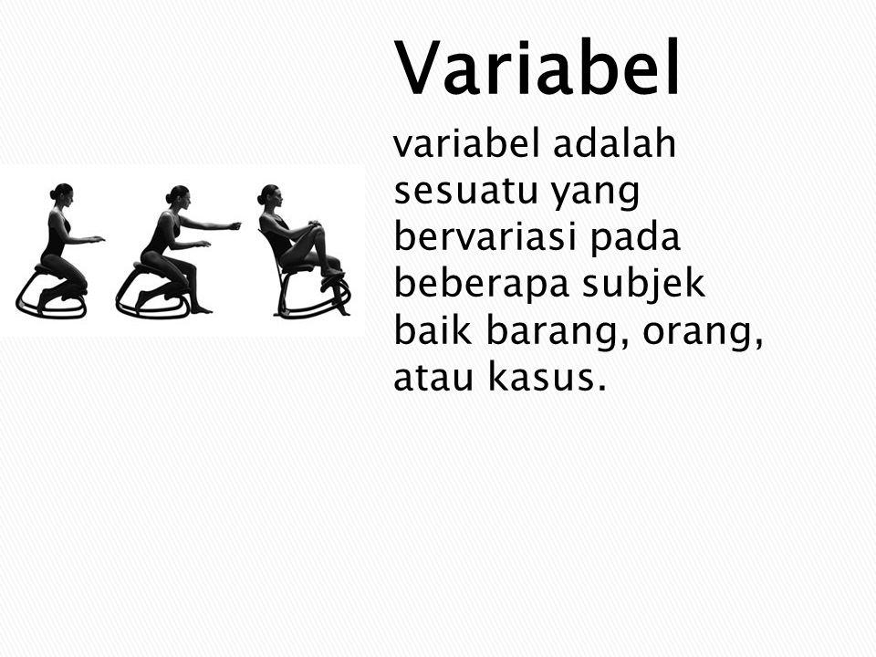 Variabel adalah suatu ciri, sifat, karakteristik atau keadaan yang melekat pada beberapa subjek, orang, atau barang yang dapat berbeda- beda intensitasnya, banyaknya atau kategorinya.
