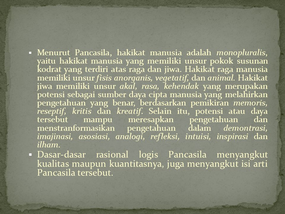  Menurut Pancasila, hakikat manusia adalah monopluralis, yaitu hakikat manusia yang memiliki unsur pokok susunan kodrat yang terdiri atas raga dan ji