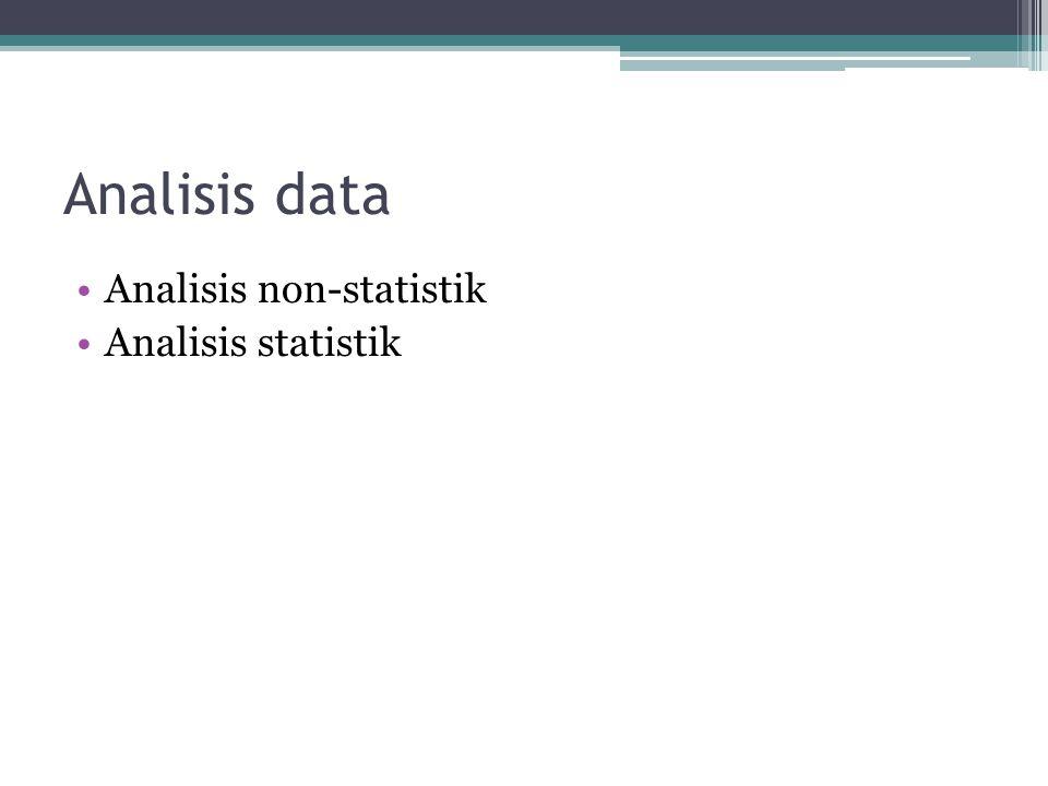 Analisis data Analisis non-statistik Analisis statistik