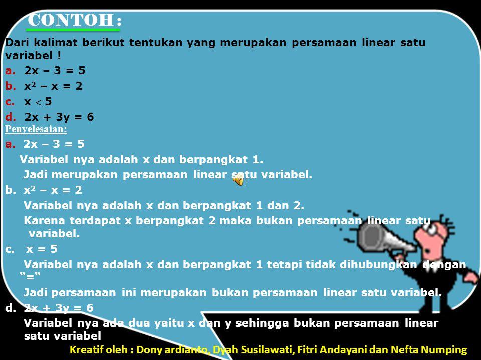 Kreatif oleh : Dony ardianto, Dyah Susilawati, Fitri Andayani dan Nefta Numping 1.Tentukan himpunan penyelesian dari pertidaksamaan berikut, jika peubah pada himpunan bilangan cacah : a.2x – 1 < 7 b.p + 5 ≥ 10 c.4x – 2 > 2x + 5 2.Tentukan himpunan penyelesaian dari pertidaksamaan beruikut, jika variabel pada himpunan bilangan bulat :
