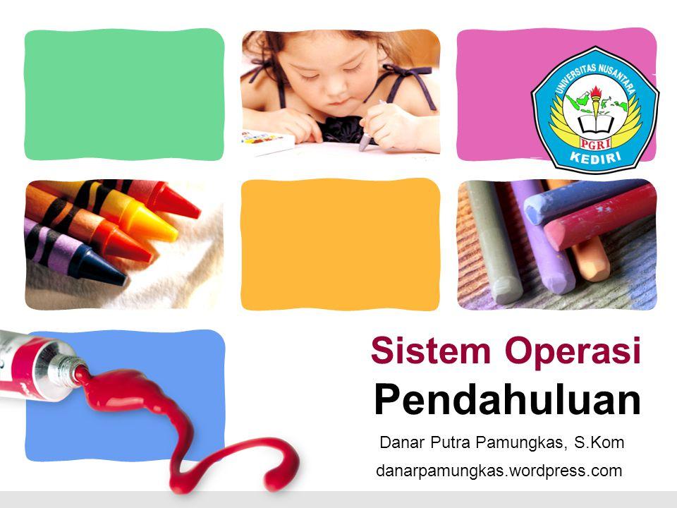 L/O/G/O Sistem Operasi Pendahuluan danarpamungkas.wordpress.com Danar Putra Pamungkas, S.Kom