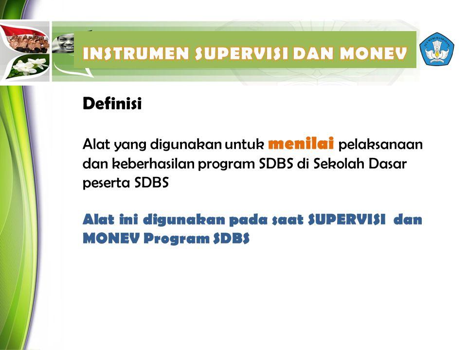 Definisi Alat yang digunakan untuk menilai pelaksanaan dan keberhasilan program SDBS di Sekolah Dasar peserta SDBS Alat ini digunakan pada saat SUPERVISI dan MONEV Program SDBS