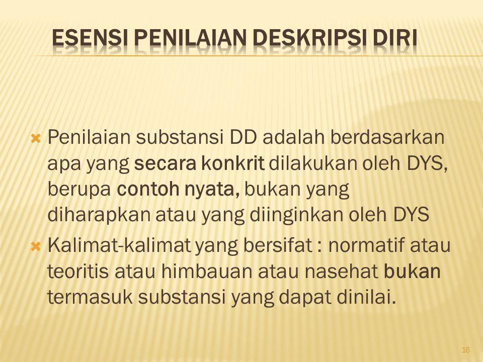  Penilaian substansi DD adalah berdasarkan apa yang secara konkrit dilakukan oleh DYS, berupa contoh nyata, bukan yang diharapkan atau yang diinginka