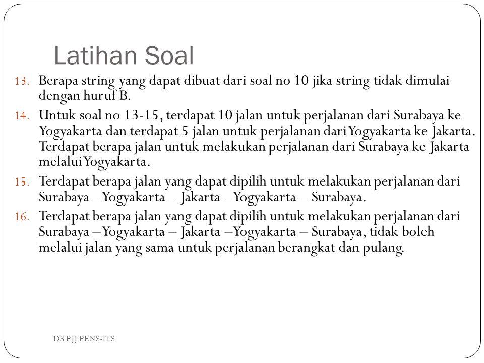 Latihan Soal D3 PJJ PENS-ITS 13. Berapa string yang dapat dibuat dari soal no 10 jika string tidak dimulai dengan huruf B. 14. Untuk soal no 13-15, te