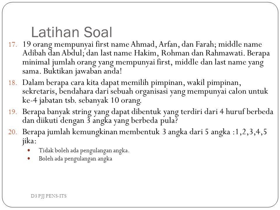 Latihan Soal D3 PJJ PENS-ITS 17. 19 orang mempunyai first name Ahmad, Arfan, dan Farah; middle name Adibah dan Abdul; dan last name Hakim, Rohman dan