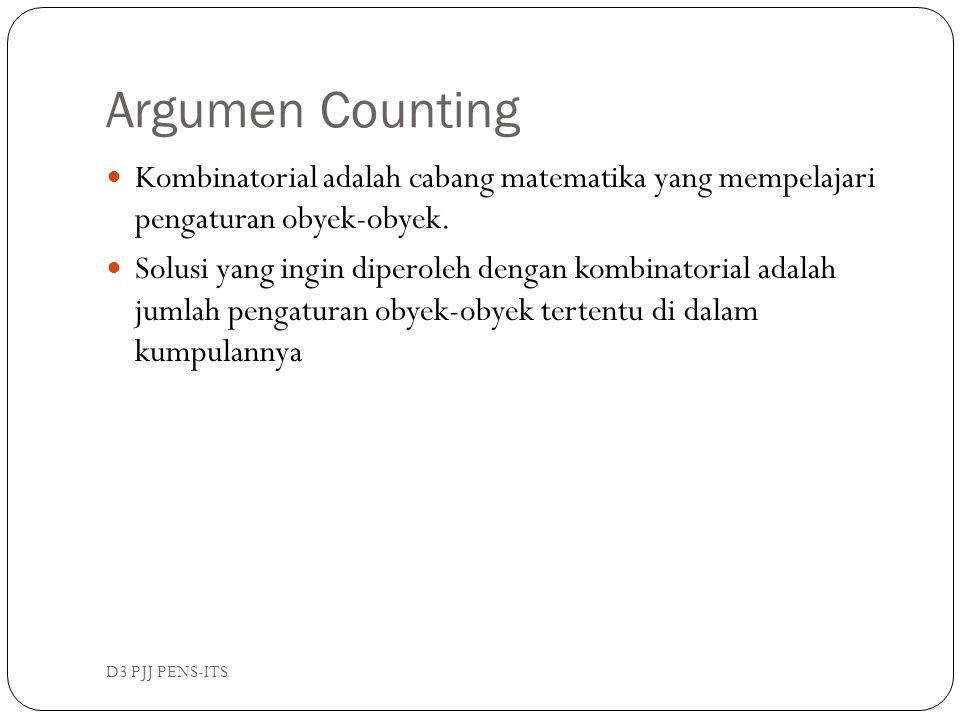 Argumen Counting D3 PJJ PENS-ITS Kombinatorial adalah cabang matematika yang mempelajari pengaturan obyek-obyek. Solusi yang ingin diperoleh dengan ko