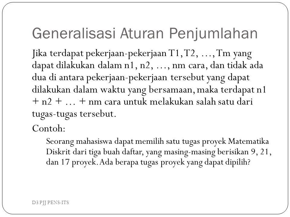 Generalisasi Aturan Penjumlahan D3 PJJ PENS-ITS Jika terdapat pekerjaan-pekerjaan T1, T2, …, Tm yang dapat dilakukan dalam n1, n2, …, nm cara, dan tid