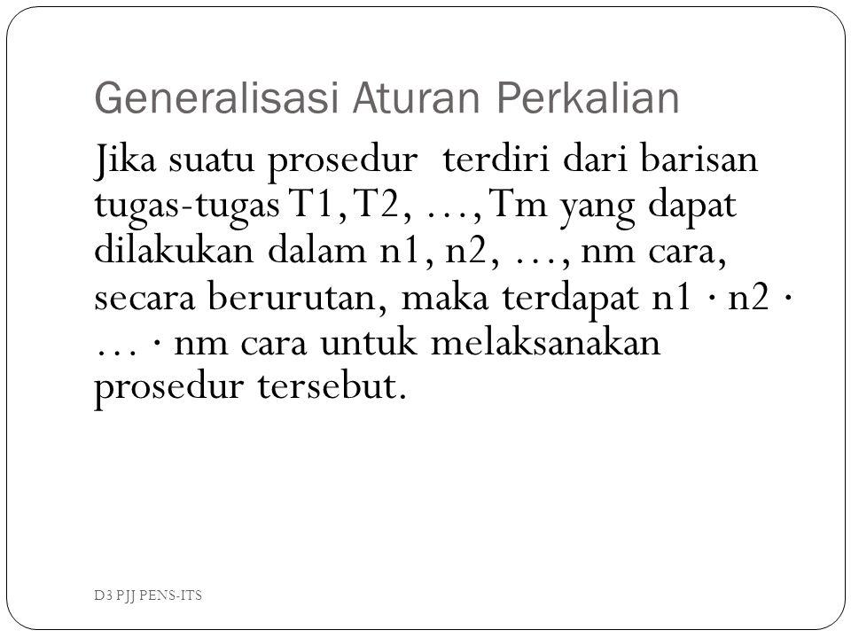 Generalisasi Aturan Perkalian D3 PJJ PENS-ITS Jika suatu prosedur terdiri dari barisan tugas-tugas T1, T2, …, Tm yang dapat dilakukan dalam n1, n2, …,