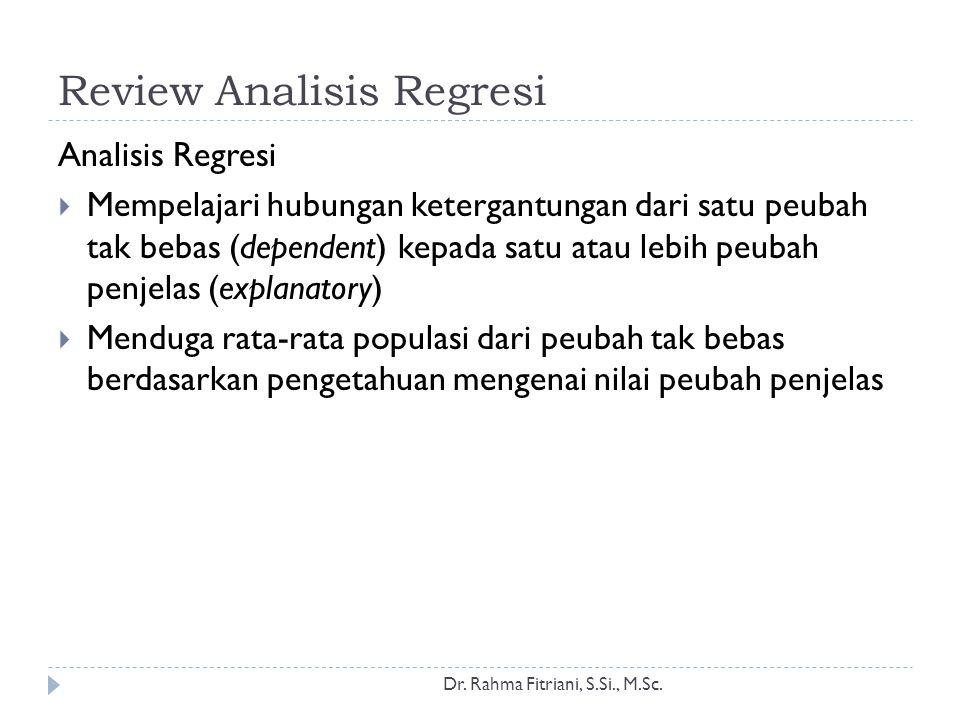 Review Analisis Regresi Analisis Regresi  Mempelajari hubungan ketergantungan dari satu peubah tak bebas (dependent) kepada satu atau lebih peubah pe