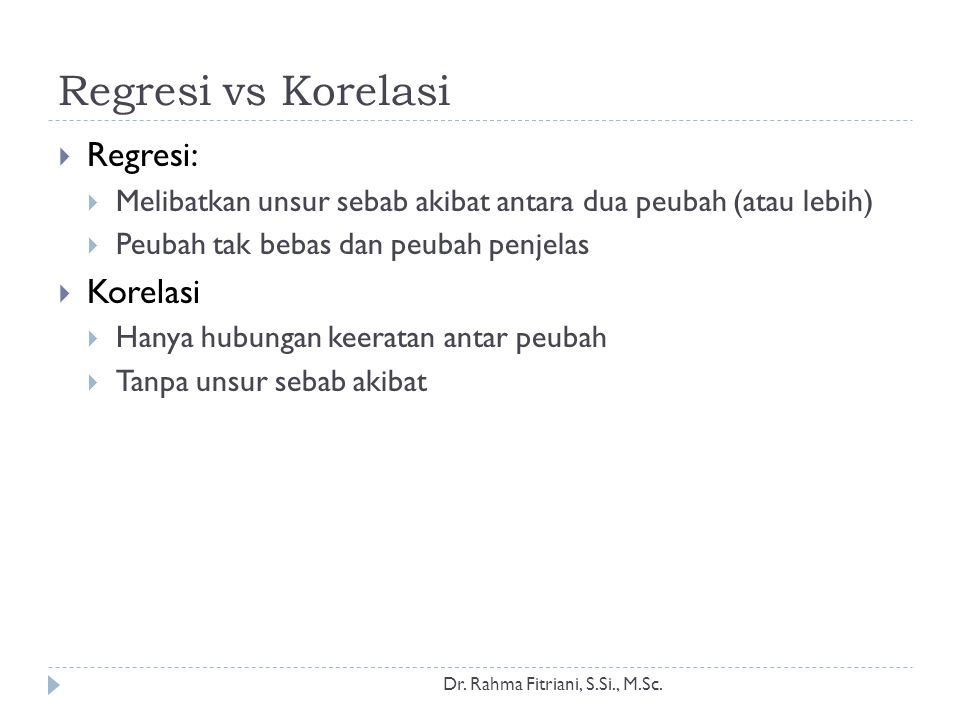 Regresi vs Korelasi  Regresi:  Melibatkan unsur sebab akibat antara dua peubah (atau lebih)  Peubah tak bebas dan peubah penjelas  Korelasi  Hany