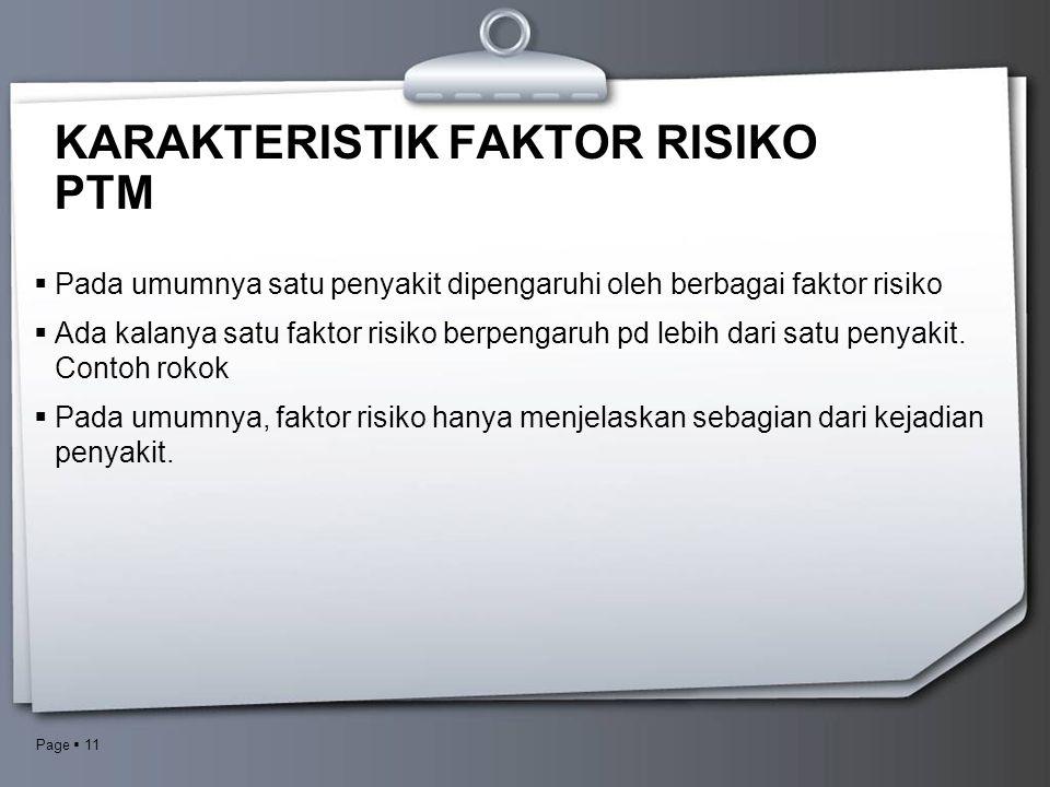 Page  11 KARAKTERISTIK FAKTOR RISIKO PTM  Pada umumnya satu penyakit dipengaruhi oleh berbagai faktor risiko  Ada kalanya satu faktor risiko berpen
