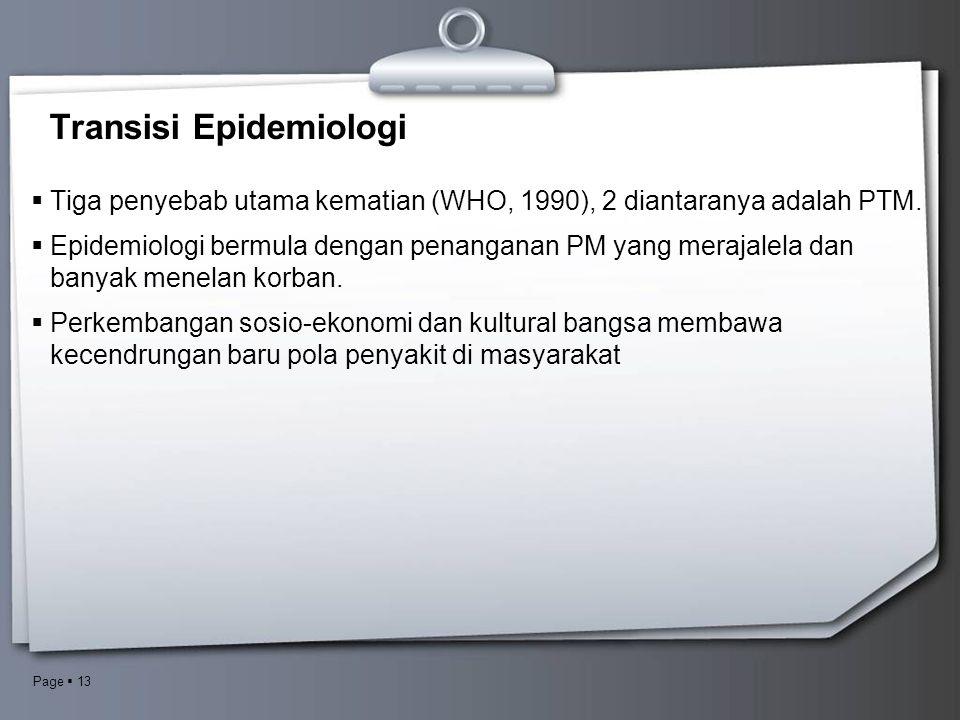 Page  13 Transisi Epidemiologi  Tiga penyebab utama kematian (WHO, 1990), 2 diantaranya adalah PTM.  Epidemiologi bermula dengan penanganan PM yang