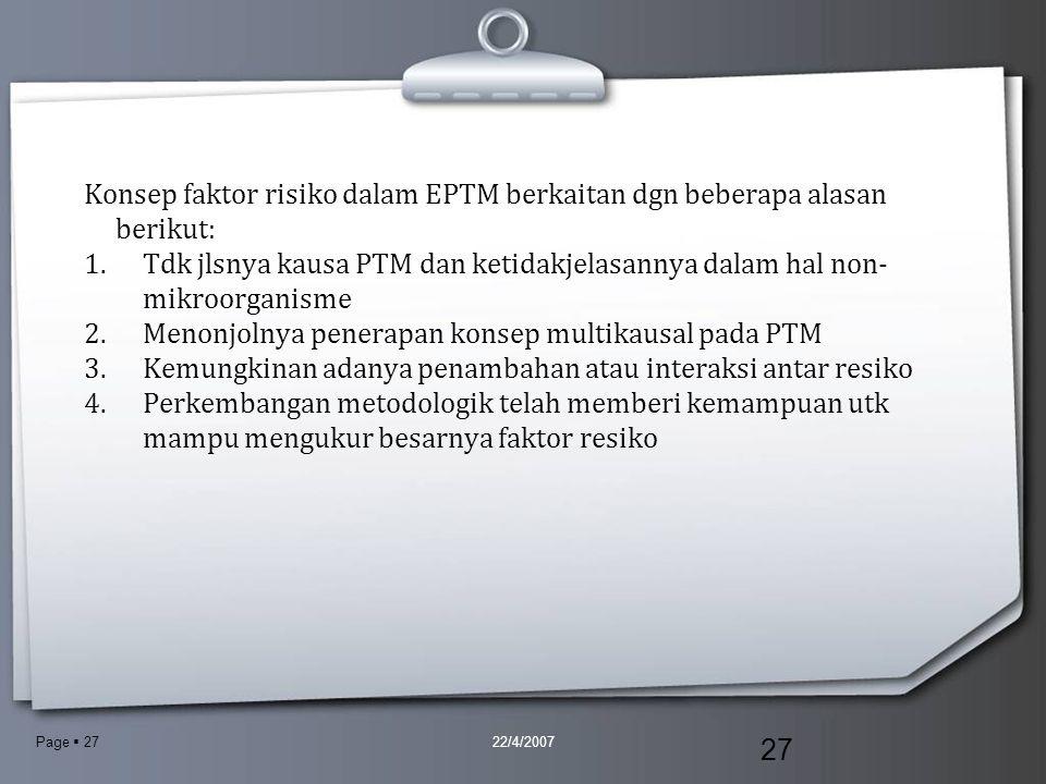 Page  27 Konsep faktor risiko dalam EPTM berkaitan dgn beberapa alasan berikut: 1.Tdk jlsnya kausa PTM dan ketidakjelasannya dalam hal non- mikroorga